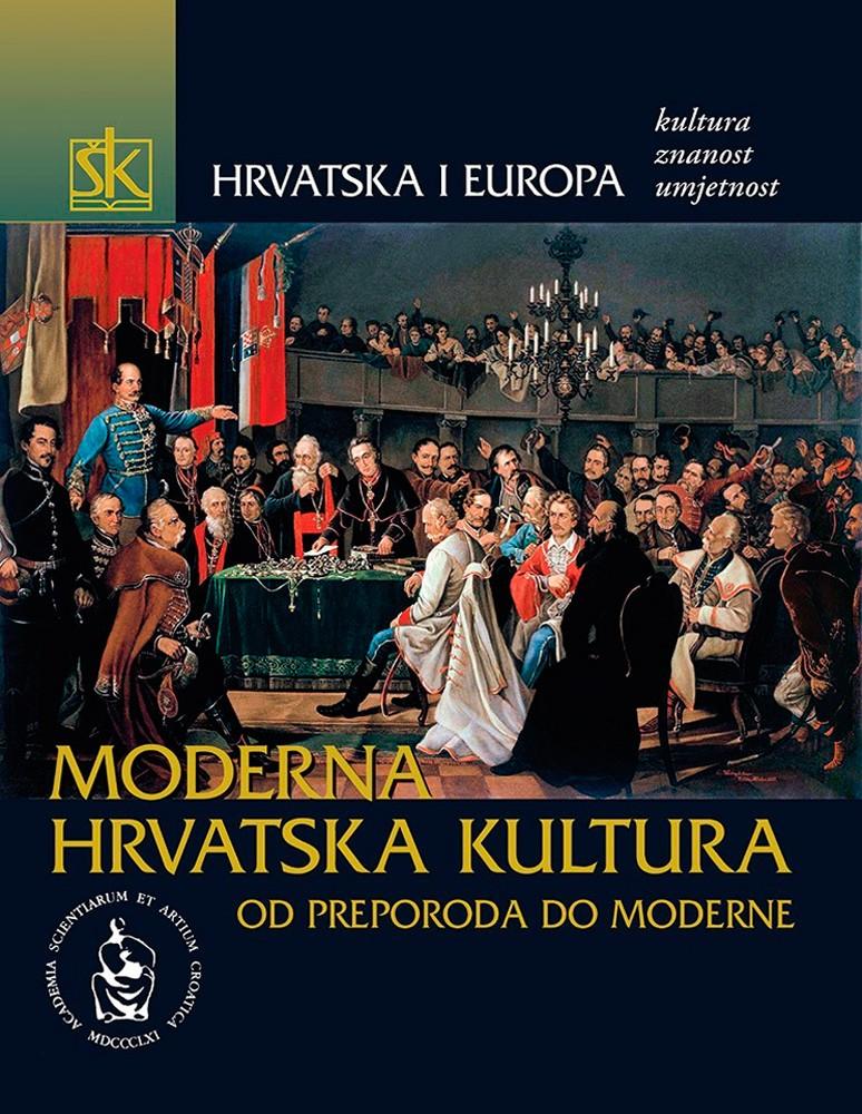 Hrvatska i Europa - Moderna hrvatska kultura od preporoda do moderne - Svezak IV.