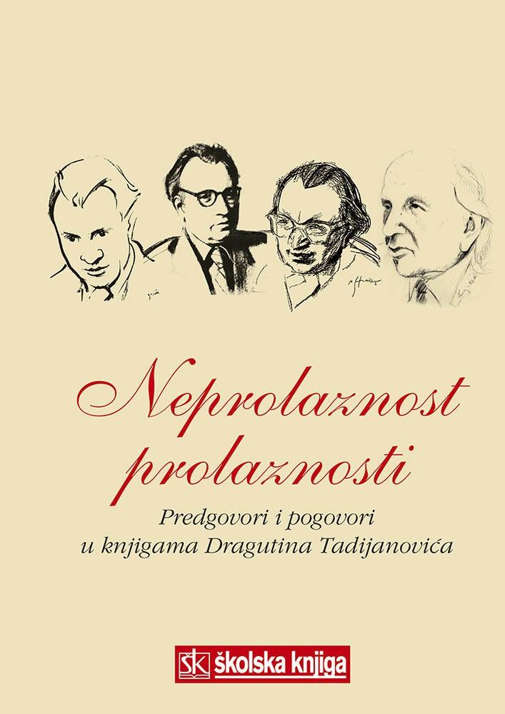 Neprolaznost prolaznosti - Predgovori i pogovori u knjigama Dragutina Tadijanovića