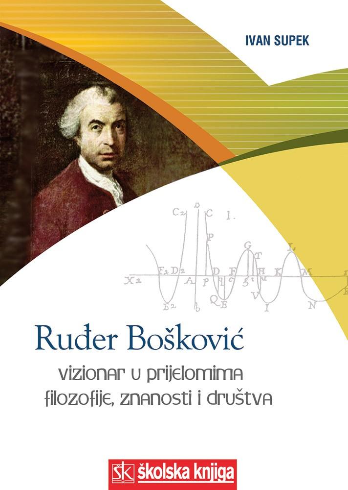 Ruđer Bošković - Vizionar u prijelomima filozofije, znanosti i društva