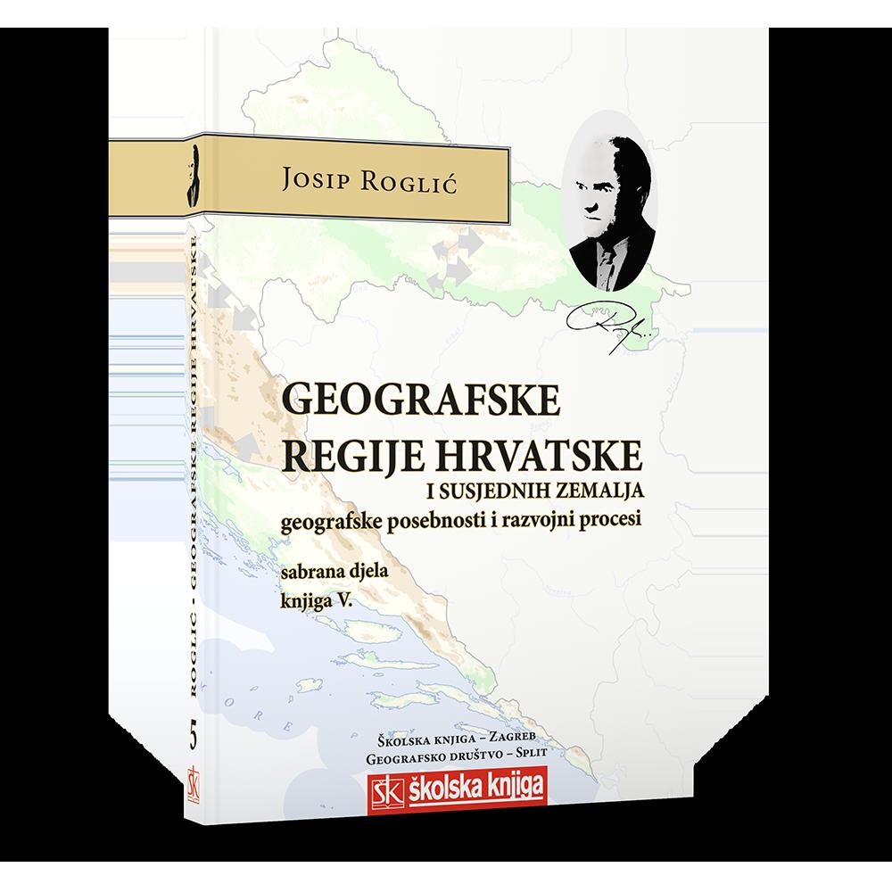 Geografske regije Hrvatske i susjednih zemalja - Geografske posebnosti i razvojni procesi/ Sabrana djela - Knjiga V.