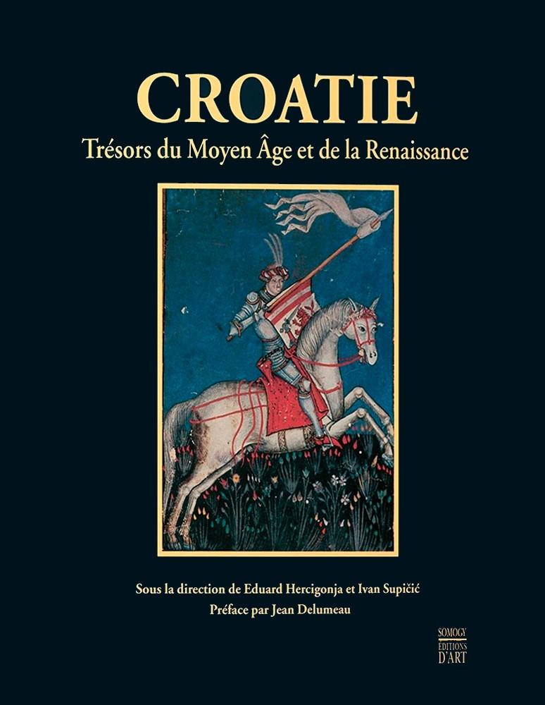 Croatie -  Trésors du Moyen Âge et de la Renaissance  (Hrvatska i Europa - Srednji vijek i renesansa)