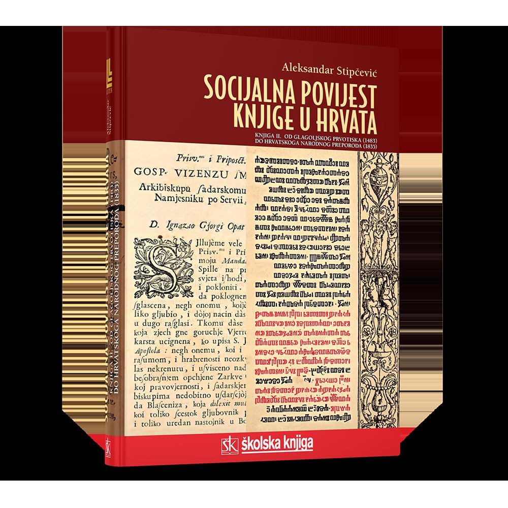 Socijalna povijest knjige u Hrvata - Knjiga II. - Od glagoljskog prvotiska (1483.) do Hrvatskoga narodnog preporoda (1835.)