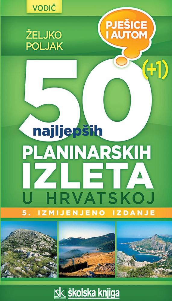 Vodič - 50 (+1) najljepših planinarskih izleta u Hrvatskoj - Pješice i autom