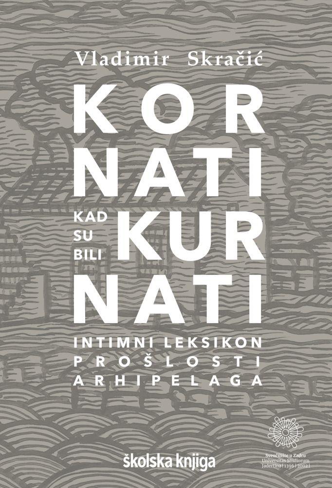 KORNATI KAD SU BILI KURNATI - Intimni leksikon prošlosti arhipelaga