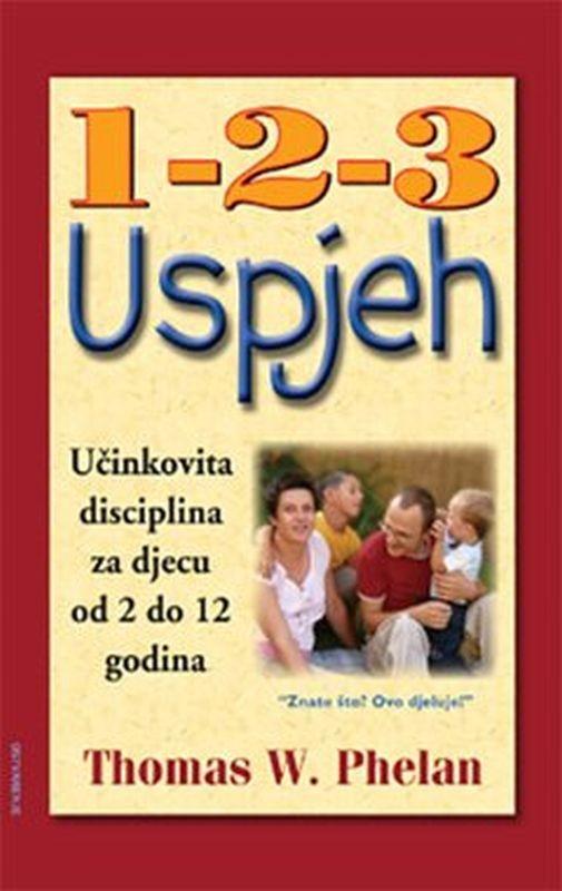 1-2-3 uspjeh - za roditelje: Učinkovita disciplina za djecu od 2 do 12 godina