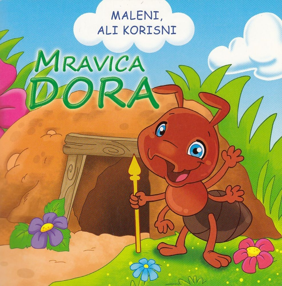 MALENI, ALI KORISNI - Mravica Dora
