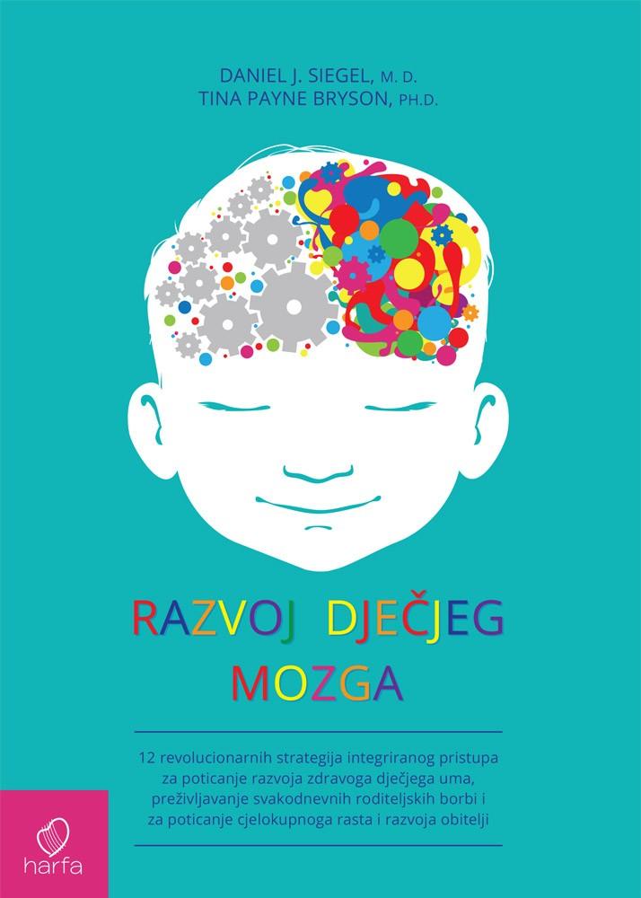 RAZVOJ DJEČJEG MOZGA - 12 revolucionarnih strategija integriranog pristupa za poticanje razvoja zdravoga dječjega uma, preživljavanje svakodnevnih roditeljskih borbi i za poticanje cjelokupnoga rasta