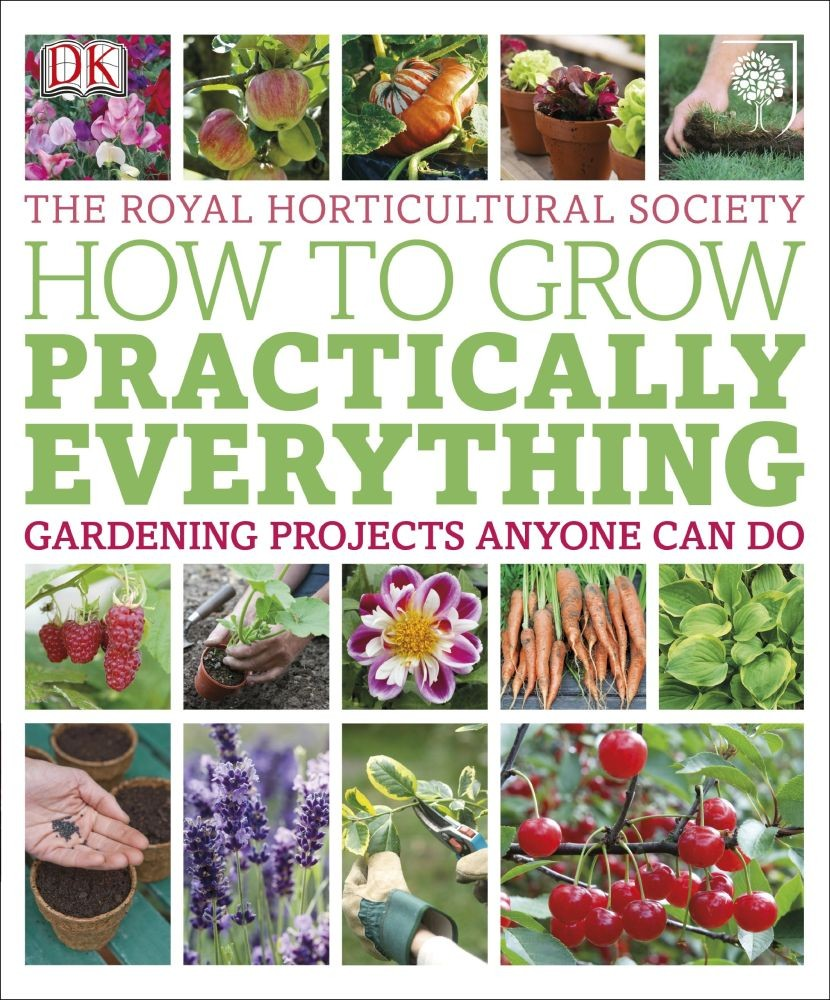 How to Grow Practically Everything: Gardening Projects Anyone Can Do