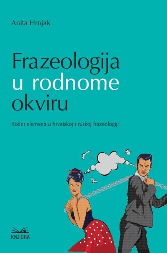 Frazeologija u rodnome okviru – rodni elementi u hrvatskoj i ruskoj frazeologiji