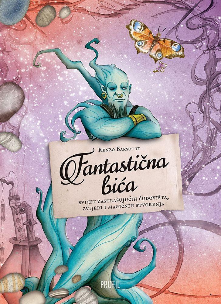 Fantastična bića - svijet sastrašujučih čudovišta, zvijeri i magičnih stvorenja