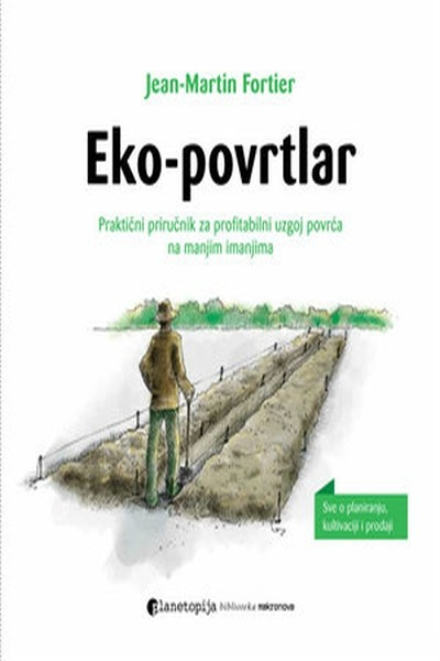 Eko-povrtlar - Praktični priručnik za profitabilni uzgoj povrća na manjim imanjima