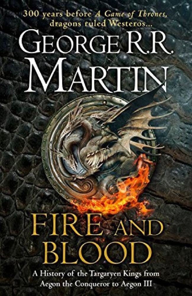 A Song of Ice and Fire - Fire and Blood: 300 Years Before A Game of Thrones (A Targaryen History)