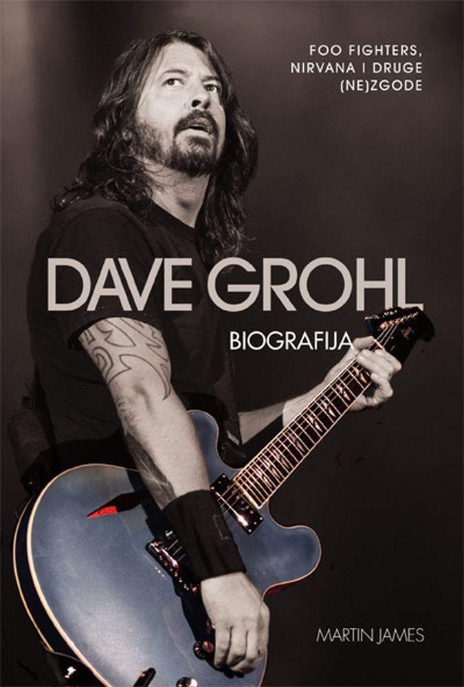 Dave Grohl - biografija (Foo Fighters, Nirvana i druge (ne)zgode)
