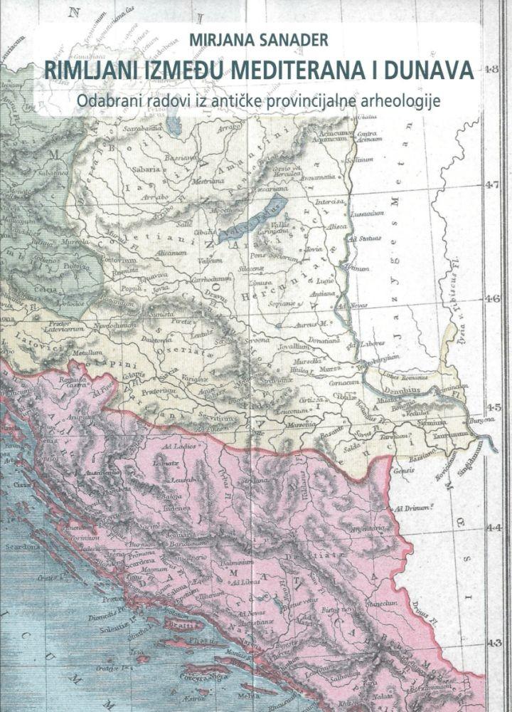 Rimljani između Mediterana i Dunava - odabrani radovi iz antičke provincijalne arheologije