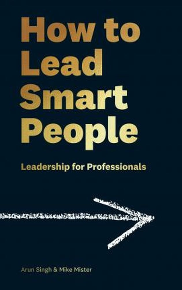 How to Lead Smart People : Leadership for Professionals