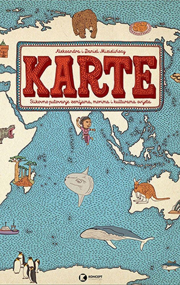 Karte- slikovno putovanje zemljama, morima i kulturama svijeta