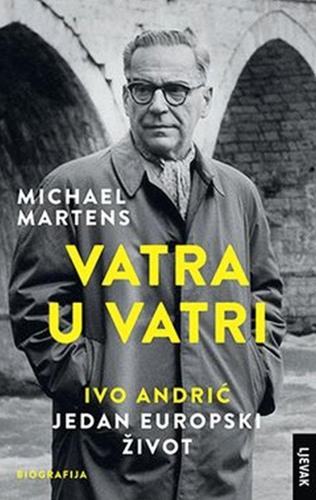 VATRA U VATRI: Ivo Andrić - jedan europski život