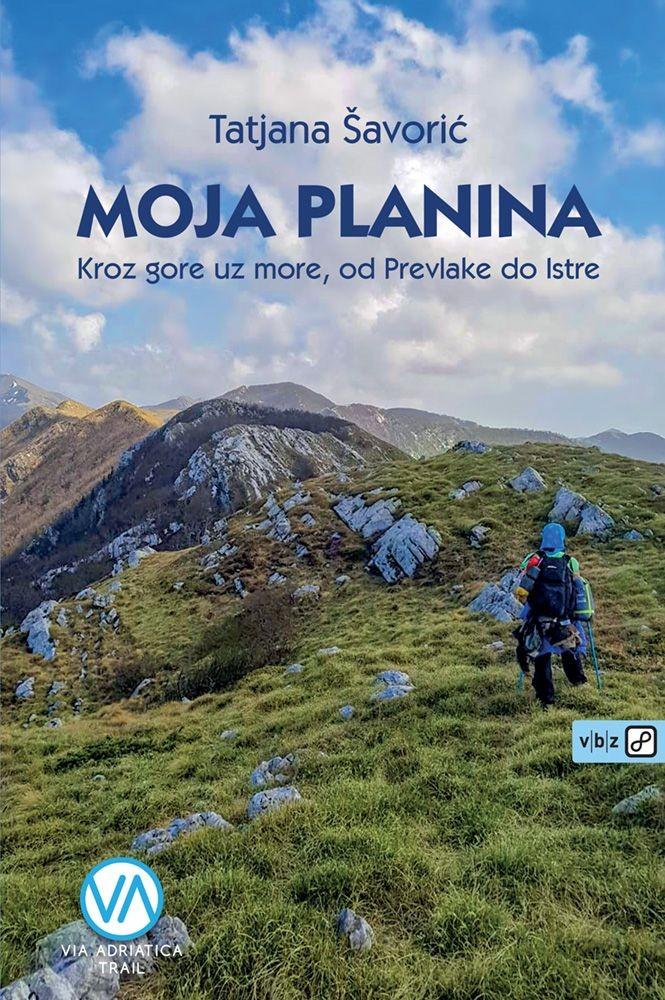 Moja planina - Kroz gore uz more, od Prevlake do Istre